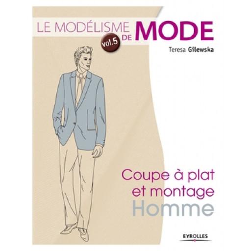 Le modélisme de mode - Volume 5 - Coupe à plat et montage : homme